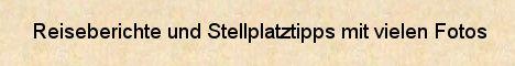 Reiseberichte, Stellplatztipps, Konzert- und Festivalberichte